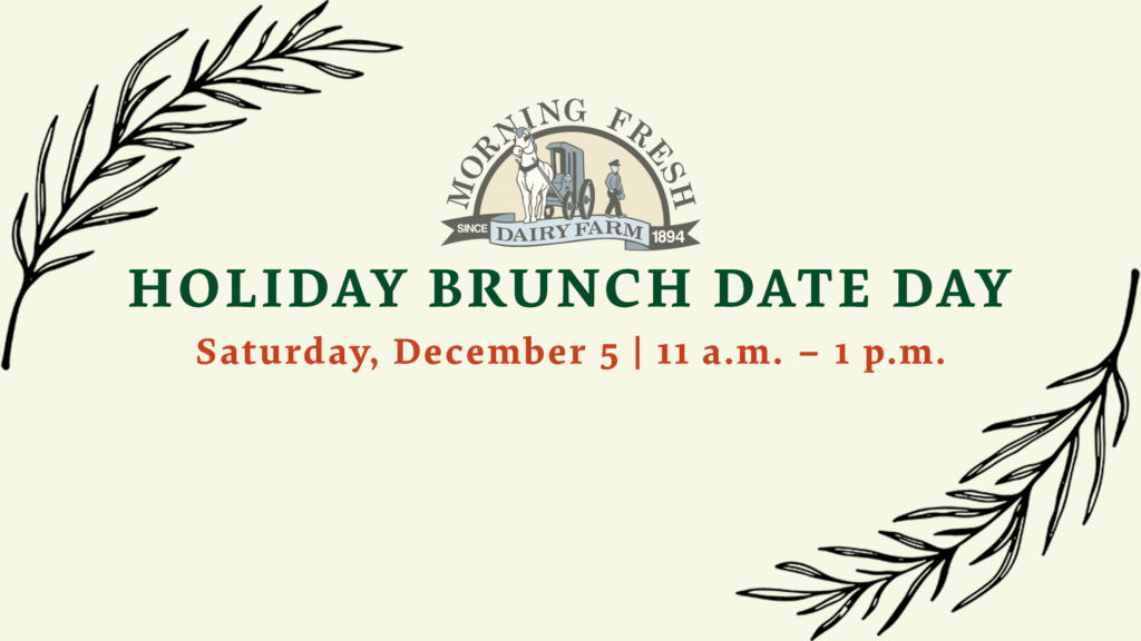 Holiday Brunch Date Day presented by the Kendall Reagan Nutrition Center and Morning Fresh Dairy Farm - Saturday, December 5 | 11 a.m. - 1 p.m.