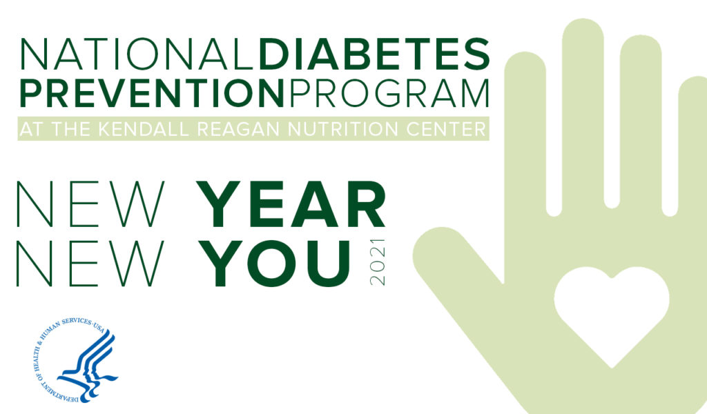 The Kendall Reagan Nutrition Center presents the 2021 National Diabetes Prevention Program: New Year New You.