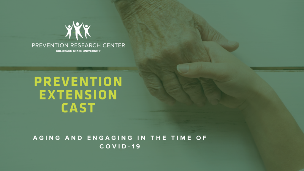 Prevention Extension Cast: Aging and Engaging in the time of Covid-19. Hands of Caucasian individuals hold one another, one of the hands is elderly, one of the hands is young.