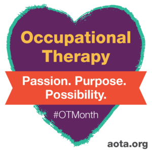Heart with the following text: Occupation Therapy Passion. Purpose. Possibility, OT Month